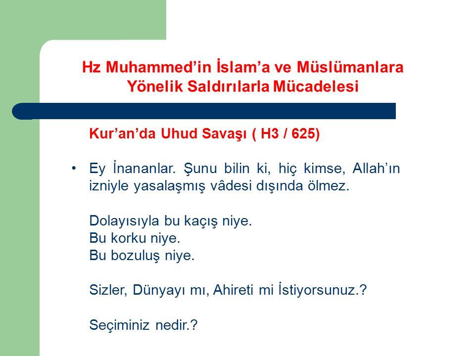 Kur'an'da Uhud Savaşı ( H3 / 625) Ey İnananlar. Şunu bilin ki, hiç kimse, Allah'ın izniyle yasalaşmış vâdesi dışında ölmez. Dolayısıyla bu kaçış niye.