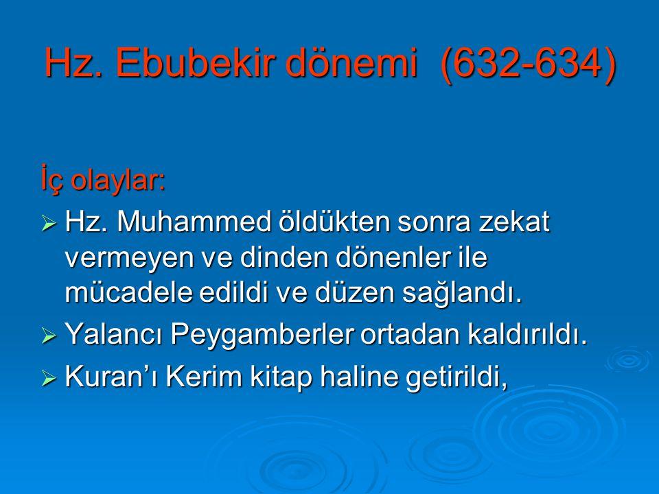 Hz. Ebubekir dönemi (632-634) İç olaylar:  Hz. Muhammed öldükten sonra zekat vermeyen ve dinden dönenler ile mücadele edildi ve düzen sağlandı.  Yal