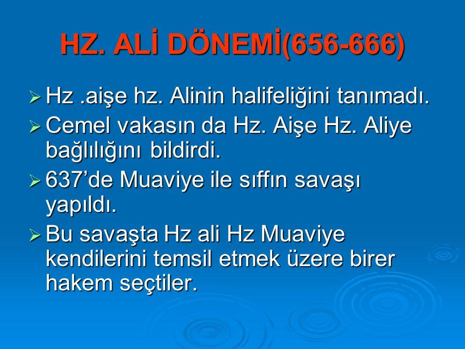 HZ. ALİ DÖNEMİ(656-666)  Hz.aişe hz. Alinin halifeliğini tanımadı.  Cemel vakasın da Hz. Aişe Hz. Aliye bağlılığını bildirdi.  637'de Muaviye ile s