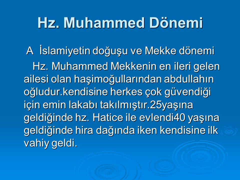 Hz. Muhammed Dönemi A İslamiyetin doğuşu ve Mekke dönemi Hz. Muhammed Mekkenin en ileri gelen ailesi olan haşimoğullarından abdullahın oğludur.kendisi
