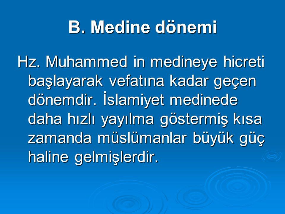 B. Medine dönemi Hz. Muhammed in medineye hicreti başlayarak vefatına kadar geçen dönemdir. İslamiyet medinede daha hızlı yayılma göstermiş kısa zaman