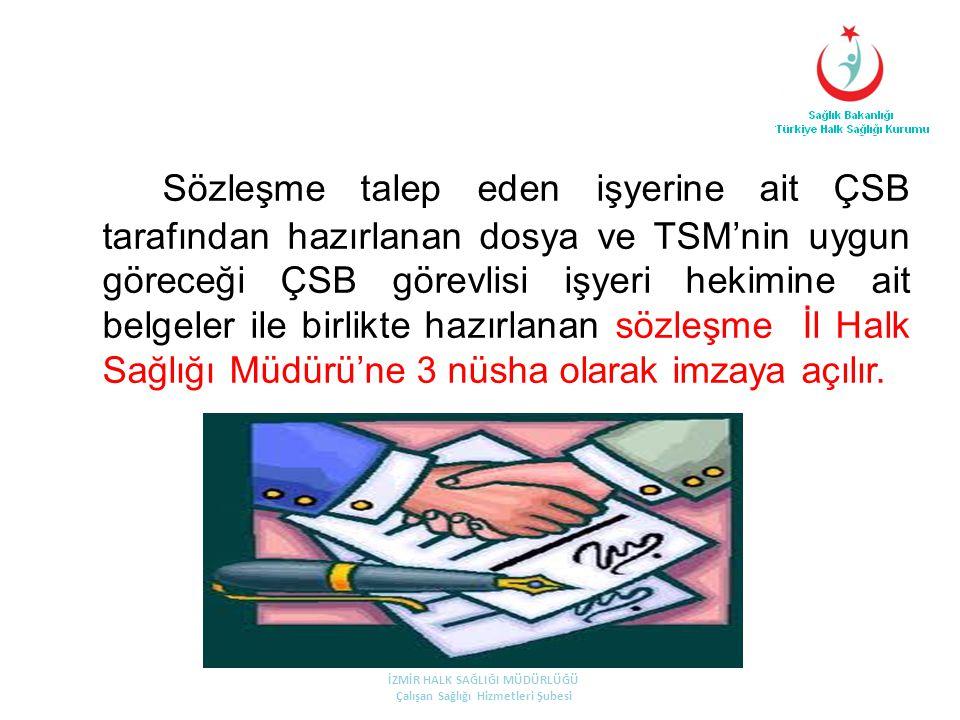 Sözleşme talep eden işyerine ait ÇSB tarafından hazırlanan dosya ve TSM'nin uygun göreceği ÇSB görevlisi işyeri hekimine ait belgeler ile birlikte haz