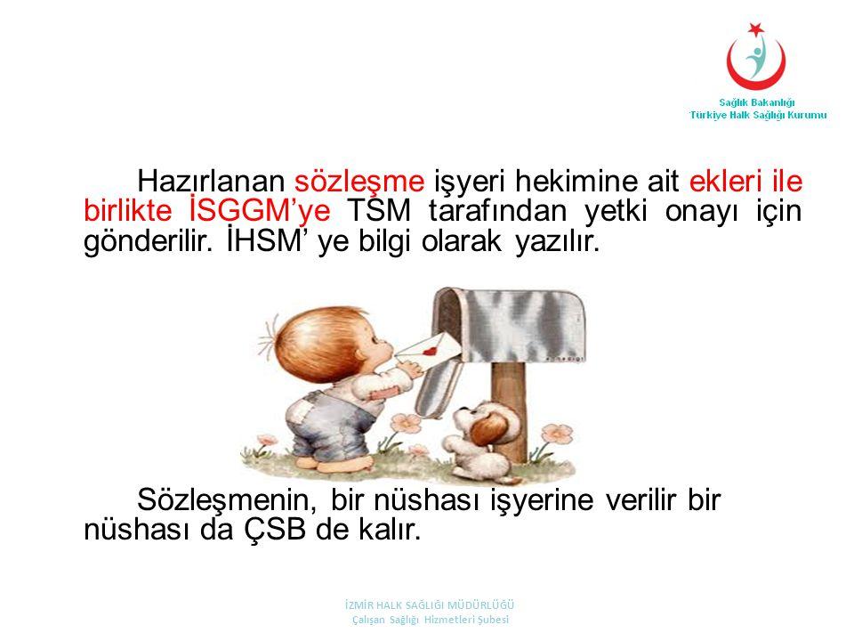 Hazırlanan sözleşme işyeri hekimine ait ekleri ile birlikte İSGGM'ye TSM tarafından yetki onayı için gönderilir. İHSM' ye bilgi olarak yazılır. Sözleş