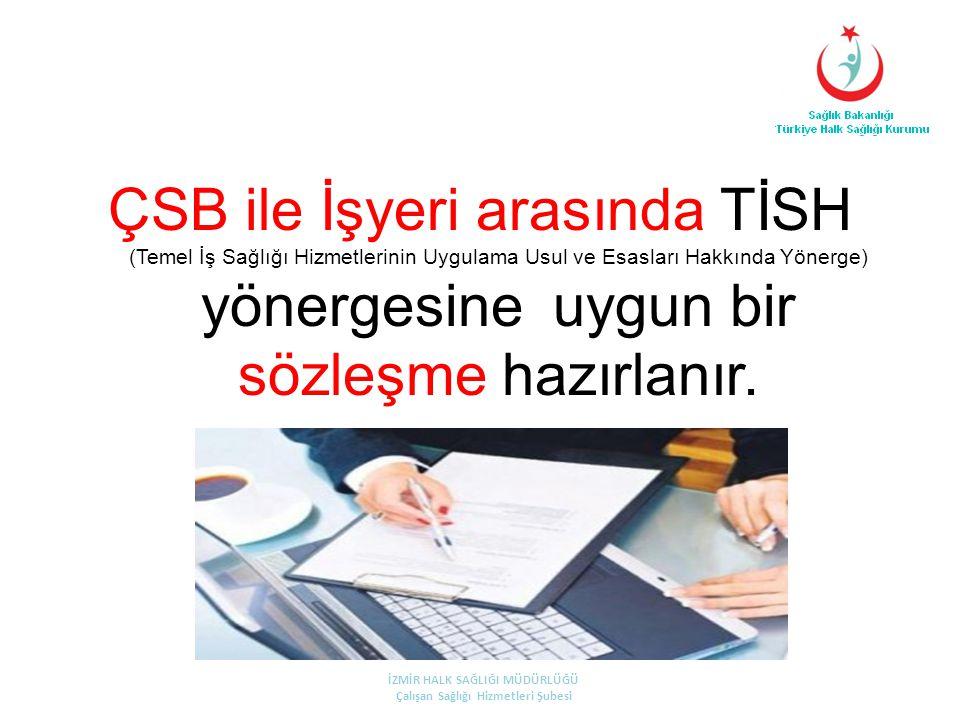 ÇSB ile İşyeri arasında TİSH (Temel İş Sağlığı Hizmetlerinin Uygulama Usul ve Esasları Hakkında Yönerge) yönergesine uygun bir sözleşme hazırlanır. İZ