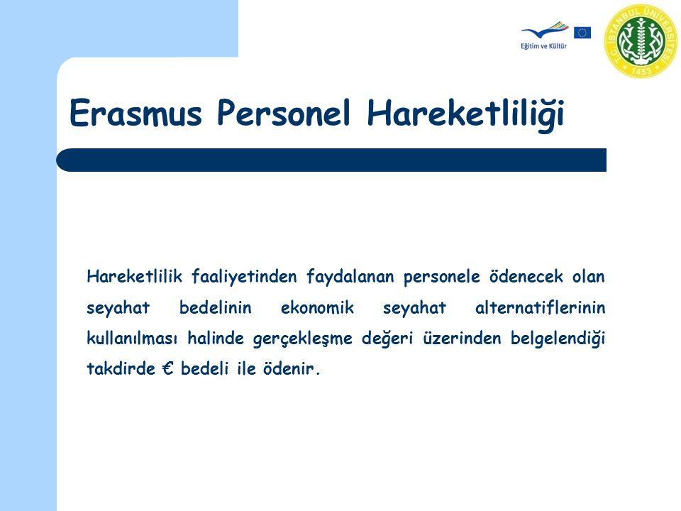 Erasmus Personel Hareketliliği Hareketlilik faaliyetinden faydalanan personele ödenecek olan seyahat bedelinin ekonomik seyahat alternatiflerinin kullanılması halinde gerçekleşme değeri üzerinden belgelendiği takdirde € bedeli ile ödenir.
