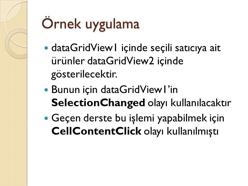 Örnek uygulama dataGridView1 içinde seçili satıcıya ait ürünler dataGridView2 içinde gösterilecektir. Bunun için dataGridView1'in SelectionChanged ola