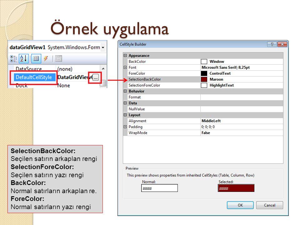 Örnek uygulama SelectionBackColor: Seçilen satırın arkaplan rengi SelectionForeColor: Seçilen satırın yazı rengi BackColor: Normal satırların arkaplan