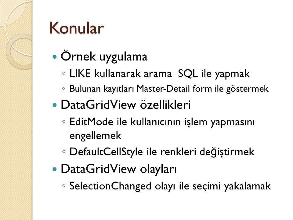 Konular Örnek uygulama ◦ LIKE kullanarak arama SQL ile yapmak ◦ Bulunan kayıtları Master-Detail form ile göstermek DataGridView özellikleri ◦ EditMode