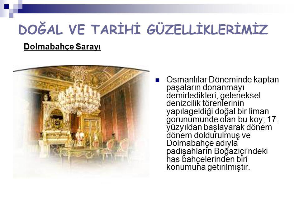 DOĞAL VE TARİHİ GÜZELLİKLERİMİZ Dolmabahçe Sarayı Osmanlılar Döneminde kaptan paşaların donanmayı demirledikleri, geleneksel denizcilik törenlerinin y