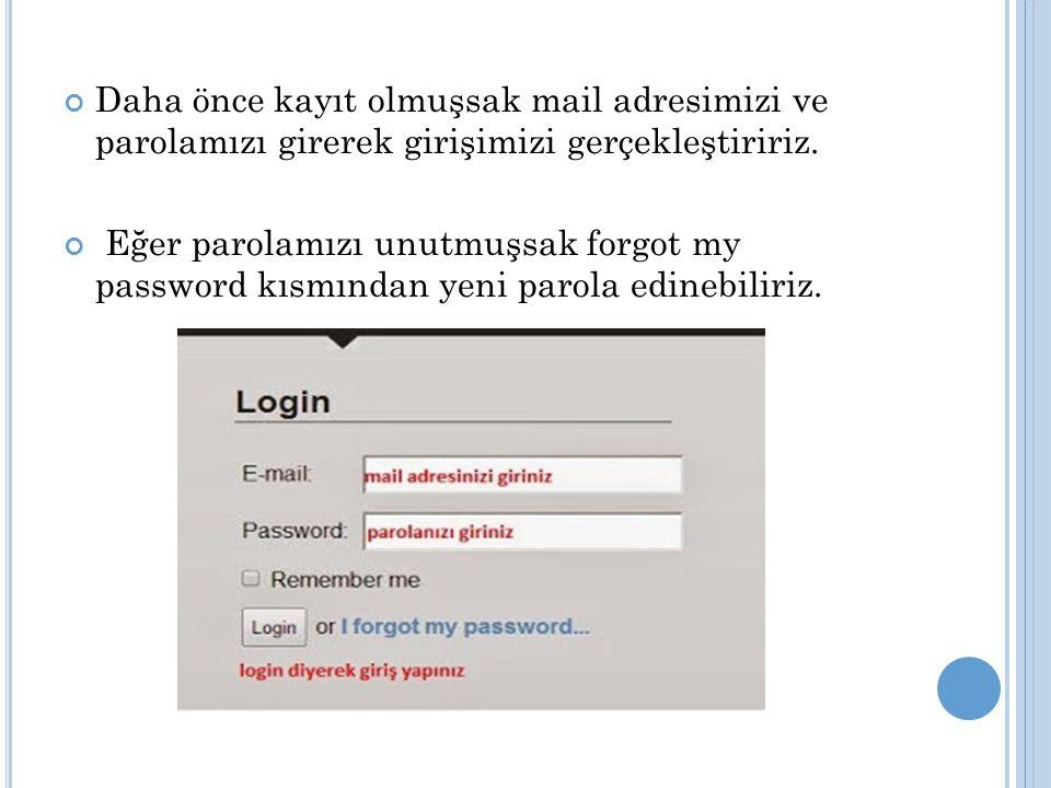 Daha önce kayıt olmuşsak mail adresimizi ve parolamızı girerek girişimizi gerçekleştiririz.