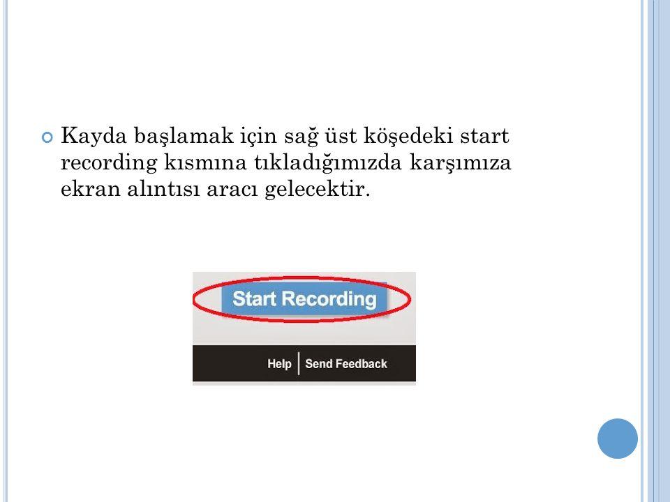 Kayda başlamak için sağ üst köşedeki start recording kısmına tıkladığımızda karşımıza ekran alıntısı aracı gelecektir.