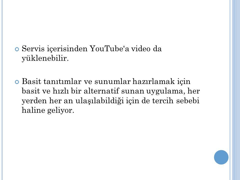 Servis içerisinden YouTube a video da yüklenebilir.