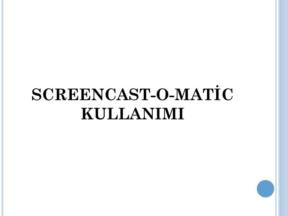 SCREENCAST-O-MATİC KULLANIMI