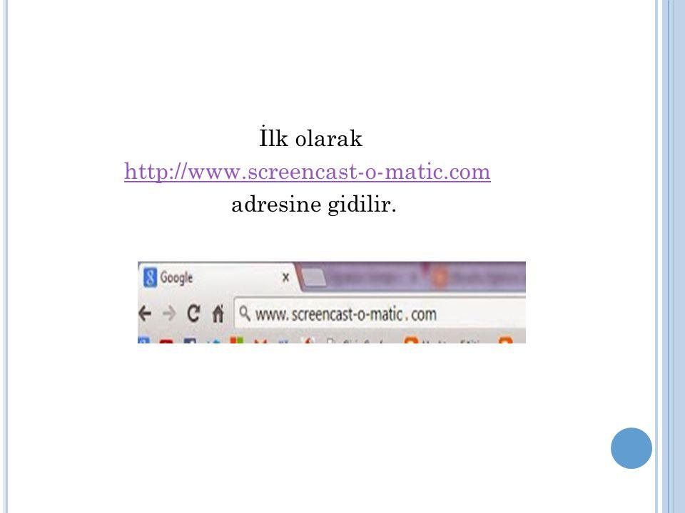 İlk olarak http://www.screencast-o-matic.comhttp://www.screencast-o-matic.com adresine gidilir.