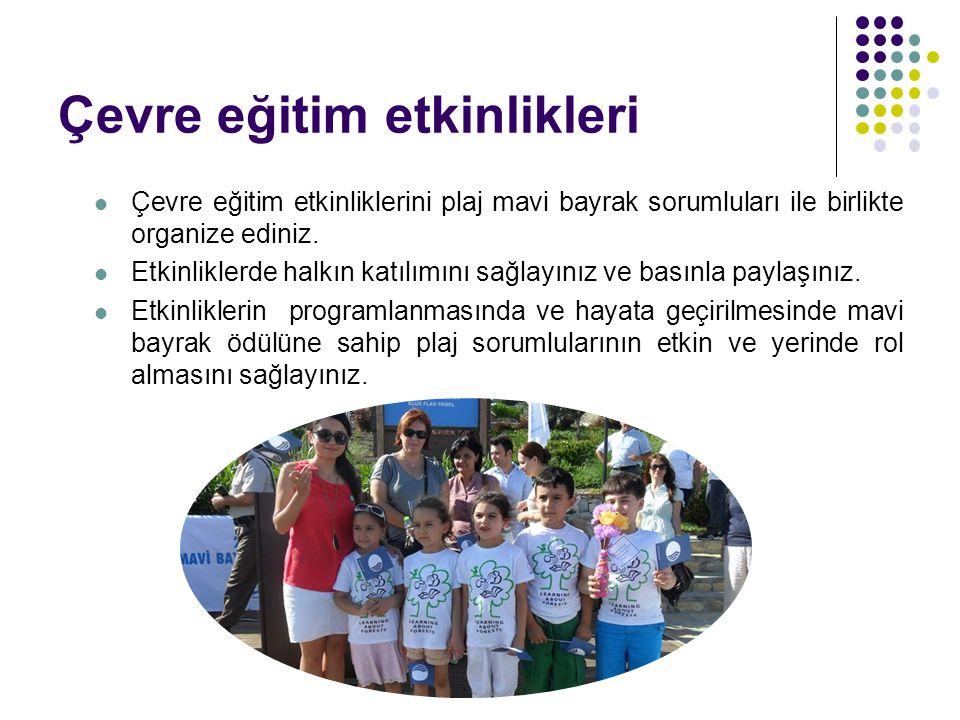 Çevre eğitim etkinlikleri Çevre eğitim etkinliklerini plaj mavi bayrak sorumluları ile birlikte organize ediniz. Etkinliklerde halkın katılımını sağla