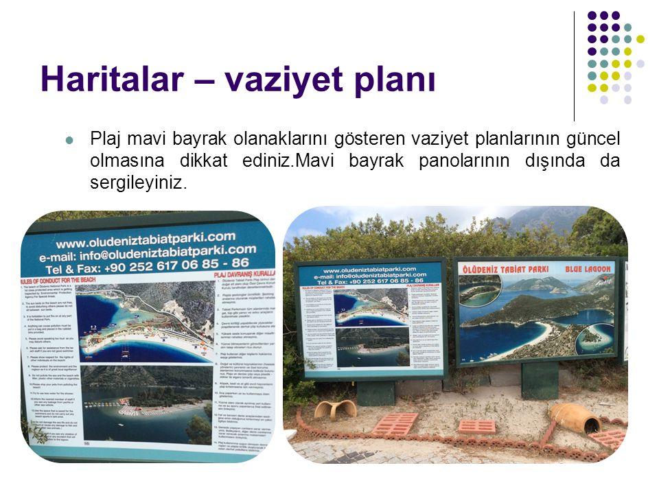Haritalar – vaziyet planı Plaj mavi bayrak olanaklarını gösteren vaziyet planlarının güncel olmasına dikkat ediniz.Mavi bayrak panolarının dışında da
