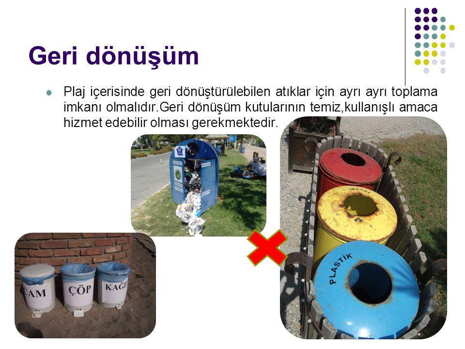 Geri dönüşüm Plaj içerisinde geri dönüştürülebilen atıklar için ayrı ayrı toplama imkanı olmalıdır.Geri dönüşüm kutularının temiz,kullanışlı amaca hiz