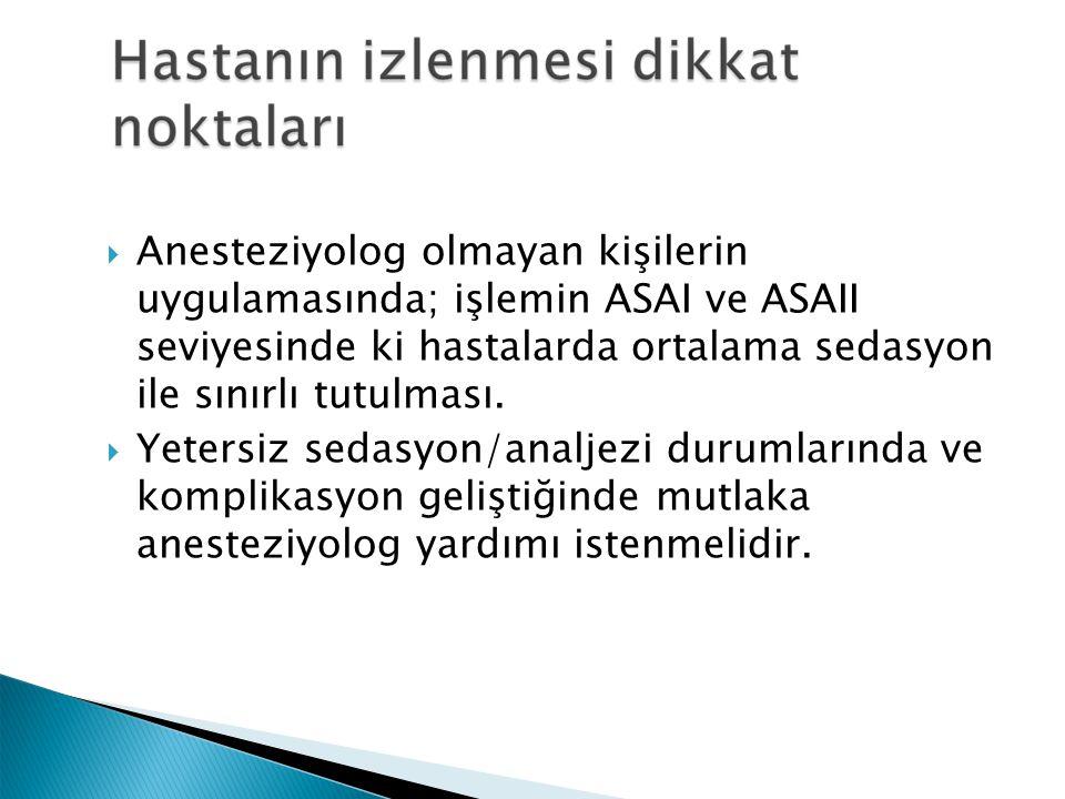  Anesteziyolog olmayan kişilerin uygulamasında; işlemin ASAI ve ASAII seviyesinde ki hastalarda ortalama sedasyon ile sınırlı tutulması.  Yetersiz s