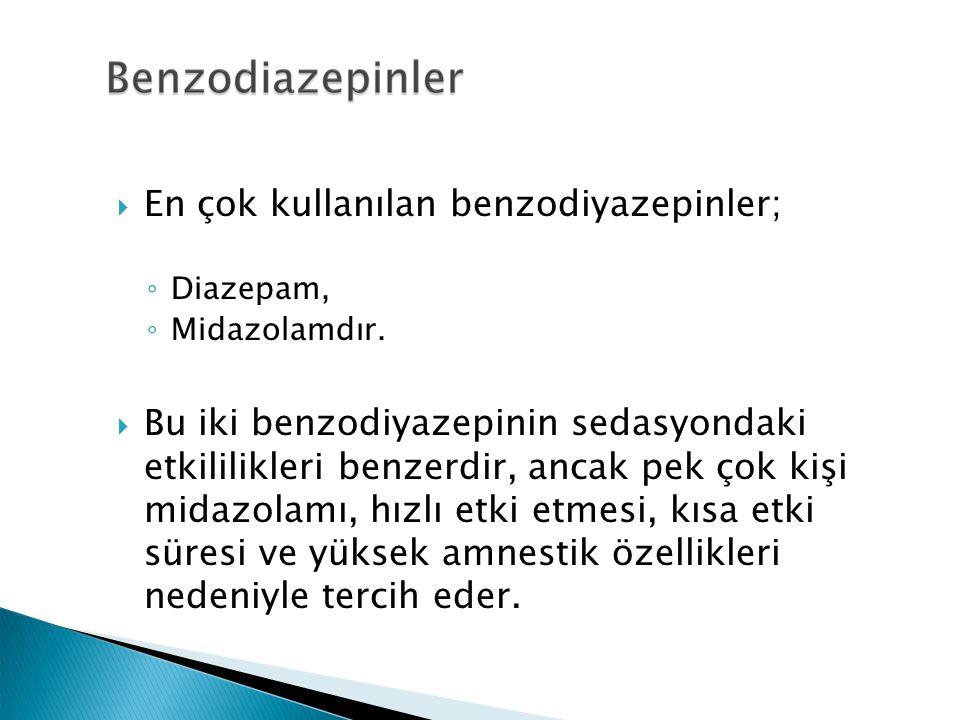  En çok kullanılan benzodiyazepinler; ◦ Diazepam, ◦ Midazolamdır.  Bu iki benzodiyazepinin sedasyondaki etkililikleri benzerdir, ancak pek çok kişi