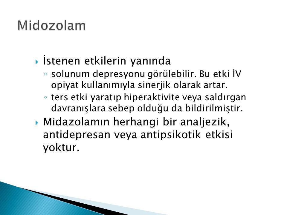  İstenen etkilerin yanında ◦ solunum depresyonu görülebilir. Bu etki İV opiyat kullanımıyla sinerjik olarak artar. ◦ ters etki yaratıp hiperaktivite