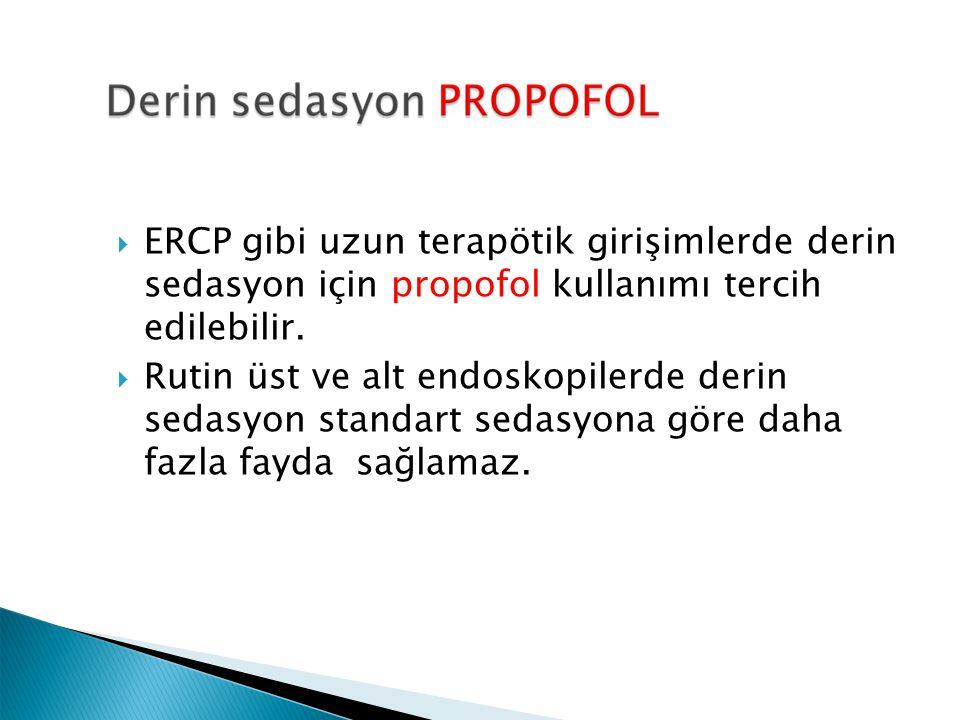  ERCP gibi uzun terapötik girişimlerde derin sedasyon için propofol kullanımı tercih edilebilir.  Rutin üst ve alt endoskopilerde derin sedasyon sta