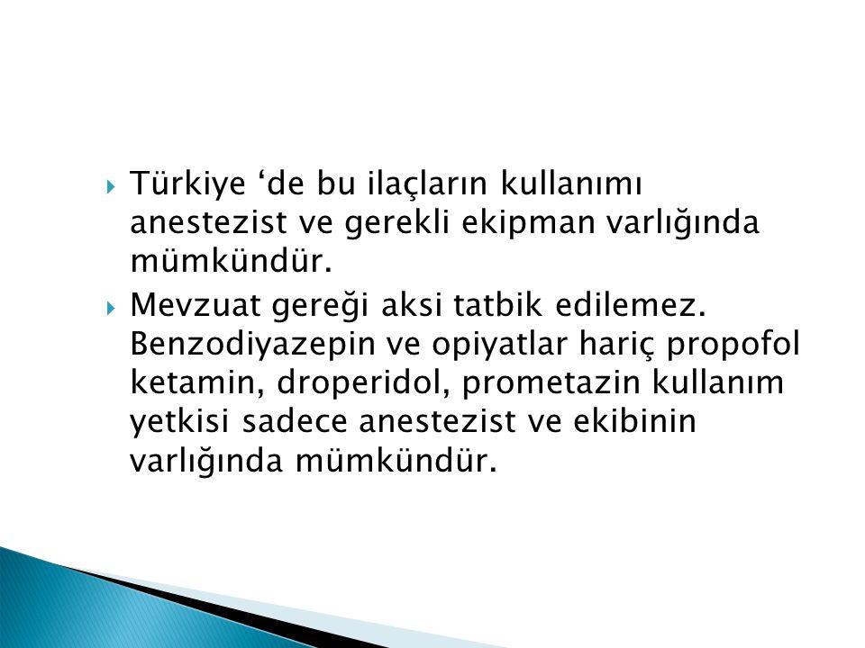  Türkiye 'de bu ilaçların kullanımı anestezist ve gerekli ekipman varlığında mümkündür.  Mevzuat gereği aksi tatbik edilemez. Benzodiyazepin ve opiy