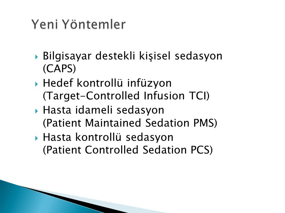  Bilgisayar destekli kişisel sedasyon (CAPS)  Hedef kontrollü infüzyon (Target-Controlled Infusion TCI)  Hasta idameli sedasyon (Patient Maintained Sedation PMS)  Hasta kontrollü sedasyon (Patient Controlled Sedation PCS)