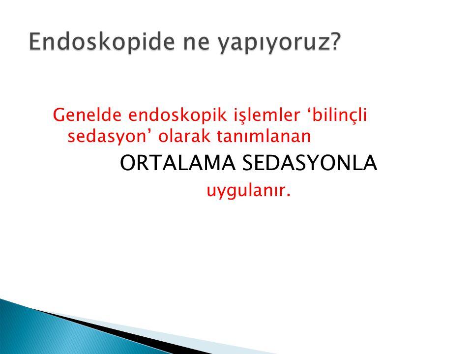 Genelde endoskopik işlemler 'bilinçli sedasyon' olarak tanımlanan ORTALAMA SEDASYONLA uygulanır.
