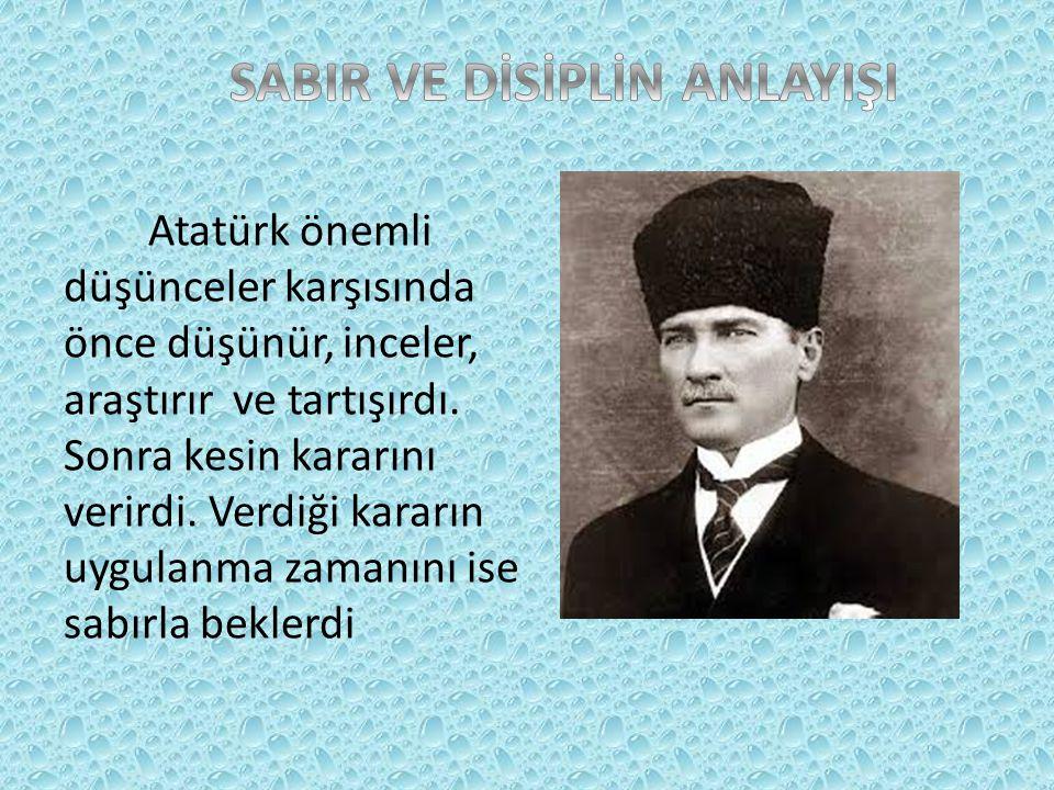 Atatürk olayların gidişini değerlendirerek sonucunu tespit ederdi.