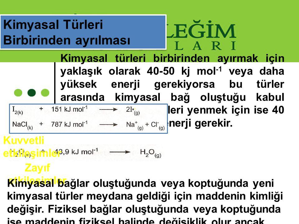 Kimyasal türleri birbirinden ayırmak için yaklaşık olarak 40-50 kj mol -1 veya daha yüksek enerji gerekiyorsa bu türler arasında kimyasal bağ oluştuğu
