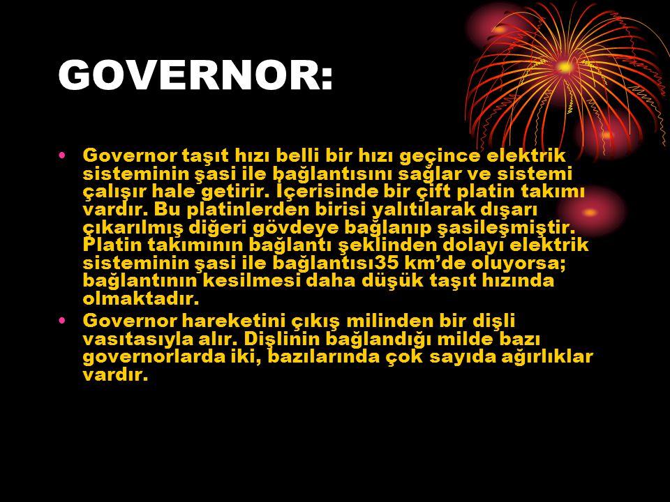 GOVERNOR: Governor taşıt hızı belli bir hızı geçince elektrik sisteminin şasi ile bağlantısını sağlar ve sistemi çalışır hale getirir. İçerisinde bir