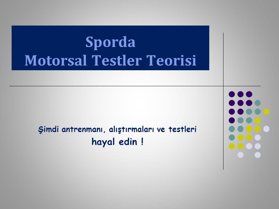 Sporda Motorsal Testler Teorisi Şimdi antrenmanı, alıştırmaları ve testleri hayal edin !