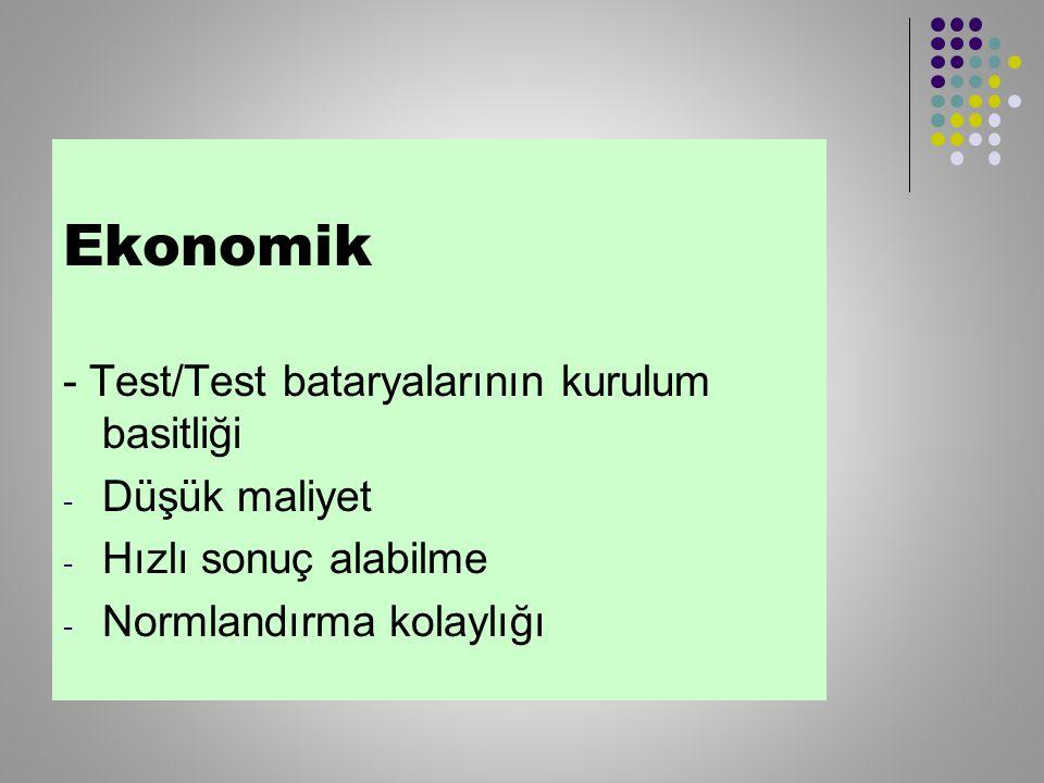Ekonomik - Test/Test bataryalarının kurulum basitliği - Düşük maliyet - Hızlı sonuç alabilme - Normlandırma kolaylığı