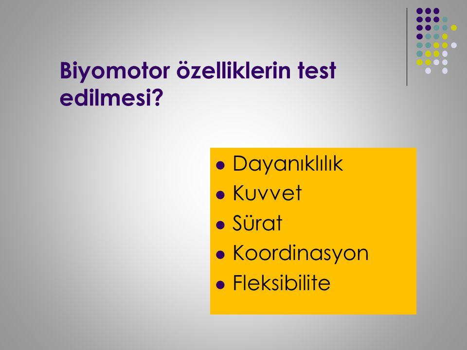 Biyomotor özelliklerin test edilmesi? Dayanıklılık Kuvvet Sürat Koordinasyon Fleksibilite
