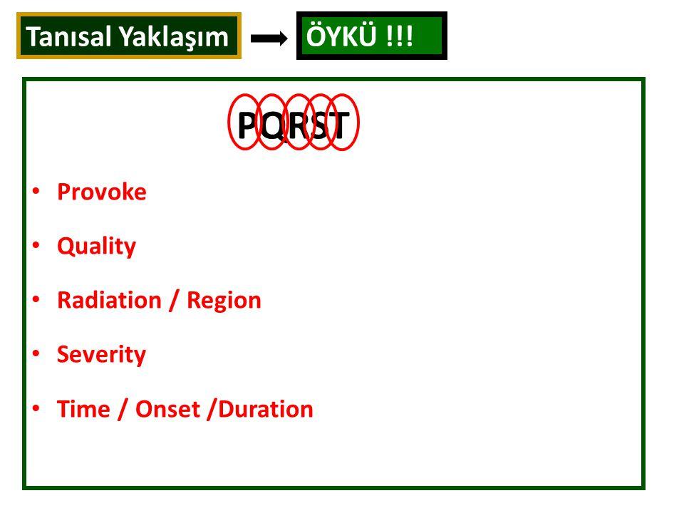 PQRST Provoke Quality Radiation / Region Severity Time / Onset /Duration Tanısal Yaklaşım ÖYKÜ !!!