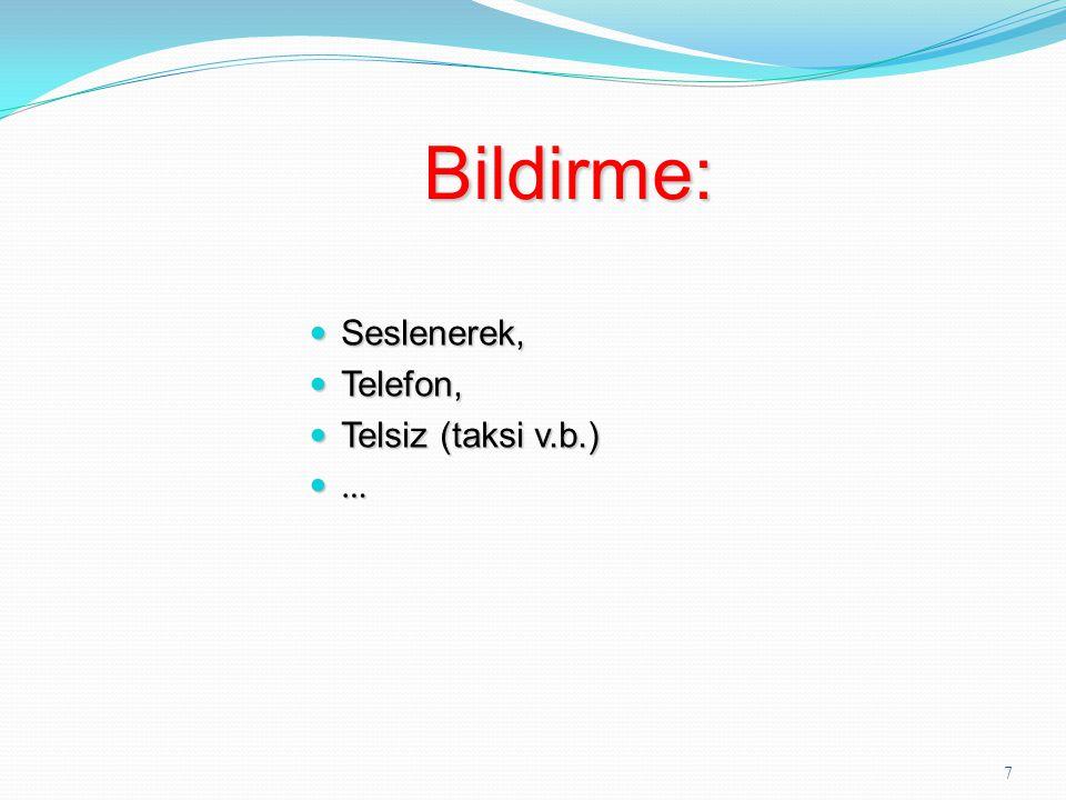 7 Bildirme: Bildirme: Seslenerek, Seslenerek, Telefon, Telefon, Telsiz (taksi v.b.) Telsiz (taksi v.b.) …