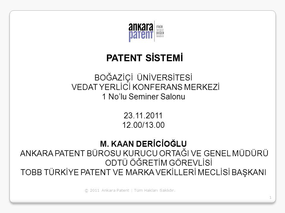 © 2011 Ankara Patent | Tüm Hakları Saklıdır. 1 PATENT SİSTEMİ BOĞAZİÇİ ÜNİVERSİTESİ VEDAT YERLİCİ KONFERANS MERKEZİ 1 No'lu Seminer Salonu 23.11.2011