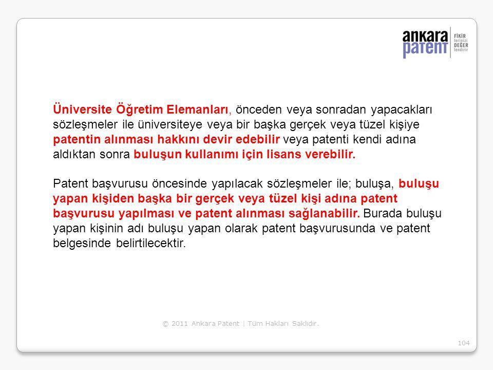 © 2011 Ankara Patent | Tüm Hakları Saklıdır. 104 Üniversite Öğretim Elemanları, önceden veya sonradan yapacakları sözleşmeler ile üniversiteye veya bi