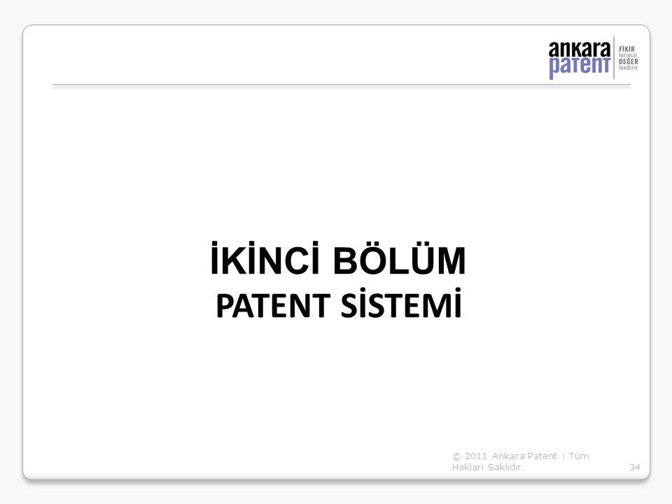 İKİNCİ BÖLÜM PATENT SİSTEMİ 34 © 2011 Ankara Patent | Tüm Hakları Saklıdır.