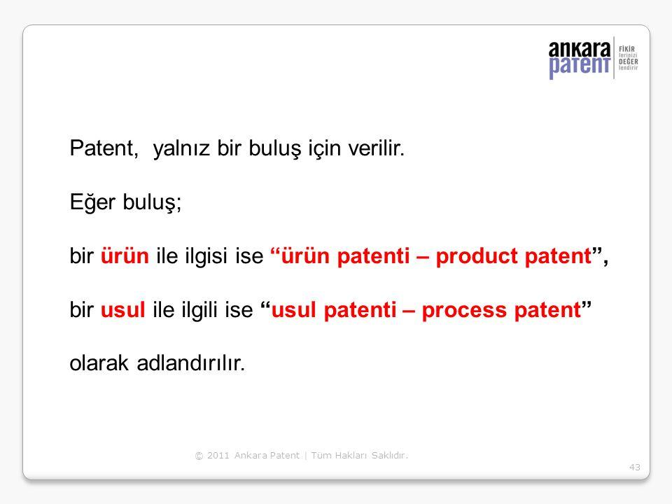 """43 Patent, yalnız bir buluş için verilir. Eğer buluş; bir ürün ile ilgisi ise """"ürün patenti – product patent"""", bir usul ile ilgili ise """"usul patenti –"""