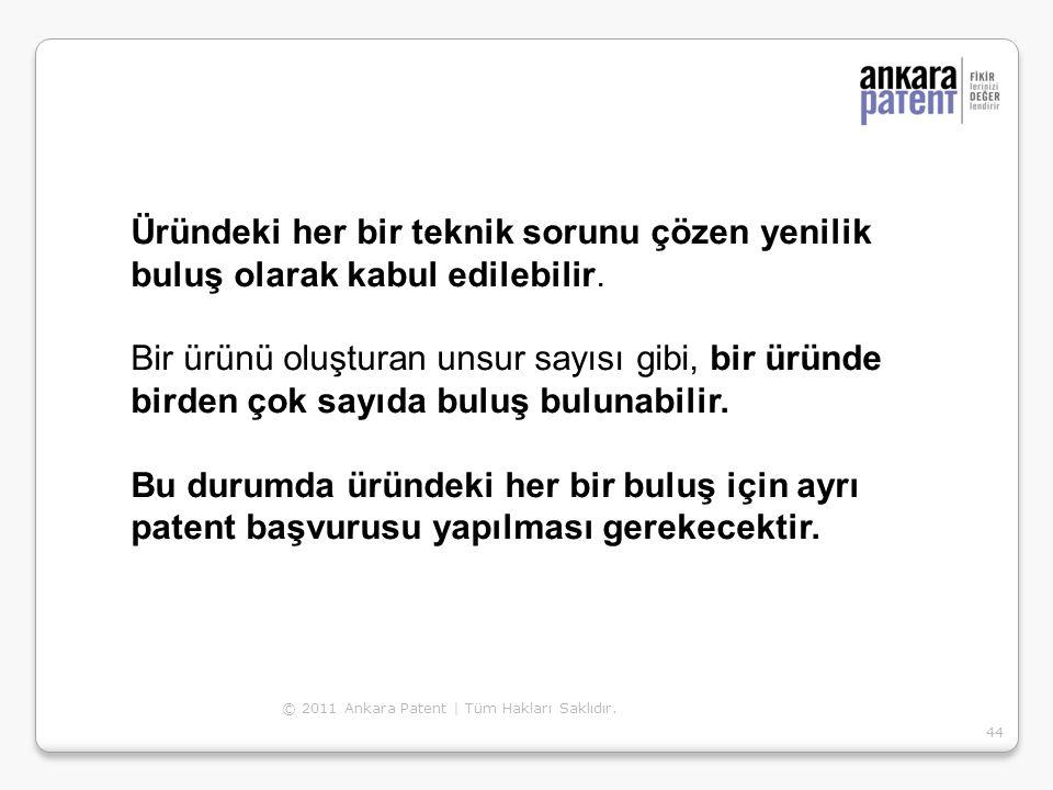 © 2011 Ankara Patent | Tüm Hakları Saklıdır. 44 Üründeki her bir teknik sorunu çözen yenilik buluş olarak kabul edilebilir. Bir ürünü oluşturan unsur