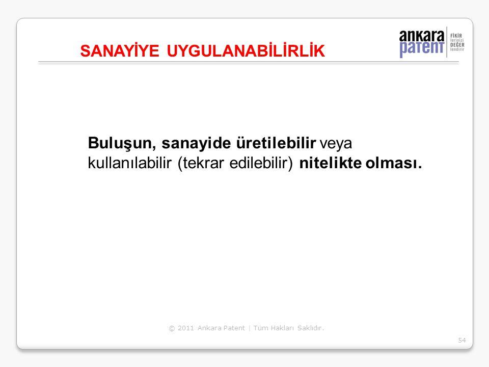 Buluşun, sanayide üretilebilir veya kullanılabilir (tekrar edilebilir) nitelikte olması. SANAYİYE UYGULANABİLİRLİK 54 © 2011 Ankara Patent | Tüm Hakla