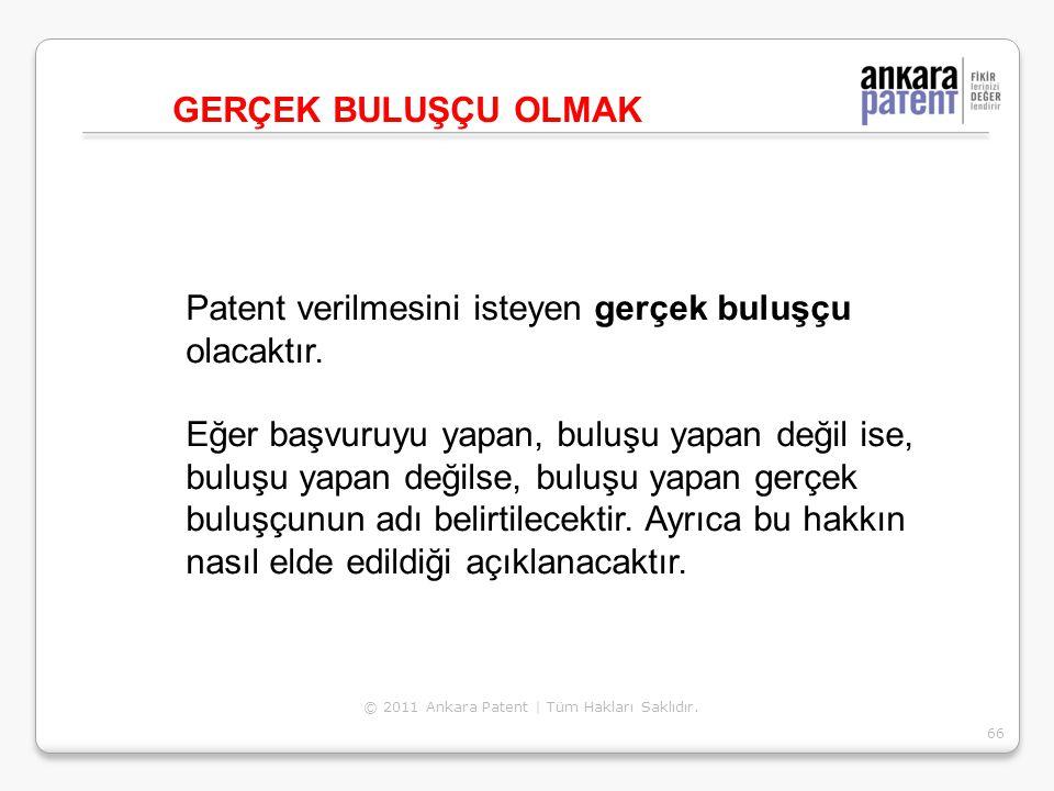 Patent verilmesini isteyen gerçek buluşçu olacaktır. Eğer başvuruyu yapan, buluşu yapan değil ise, buluşu yapan değilse, buluşu yapan gerçek buluşçunu