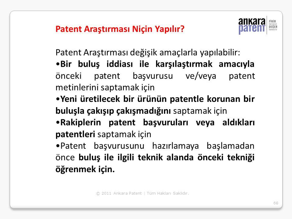 68 Patent Araştırması Niçin Yapılır? Patent Araştırması değişik amaçlarla yapılabilir: Bir buluş iddiası ile karşılaştırmak amacıyla önceki patent baş