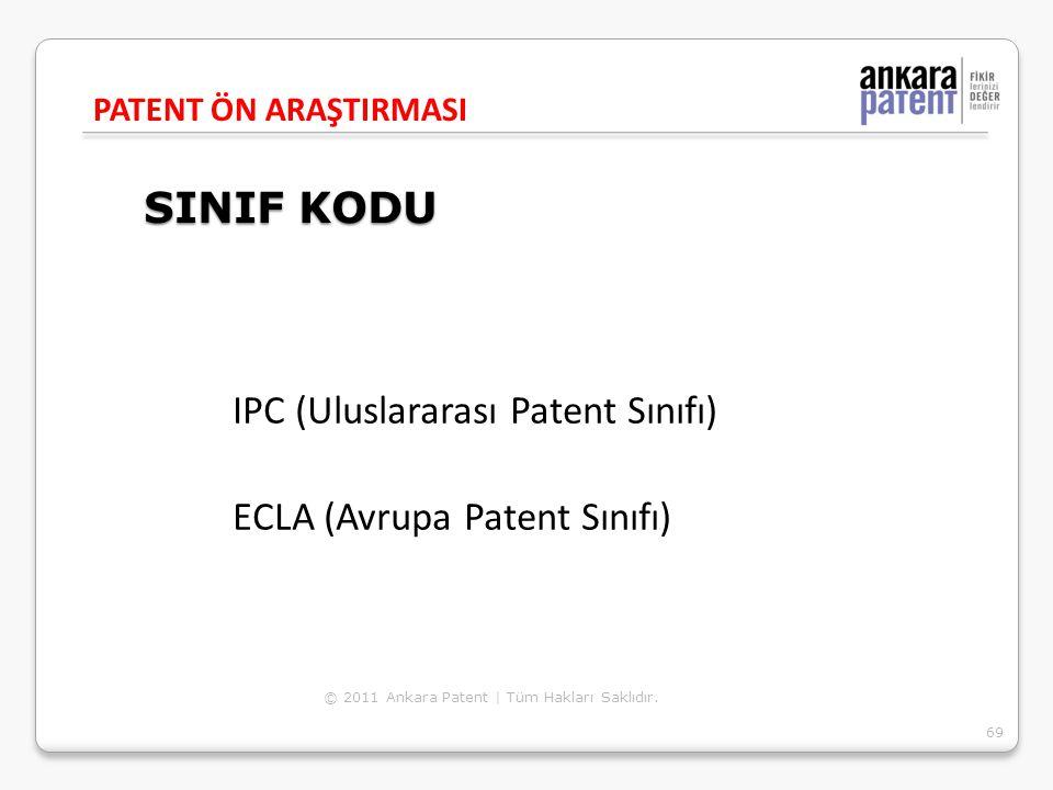 SINIF KODU IPC (Uluslararası Patent Sınıfı) ECLA (Avrupa Patent Sınıfı) PATENT ÖN ARAŞTIRMASI 69 © 2011 Ankara Patent | Tüm Hakları Saklıdır.