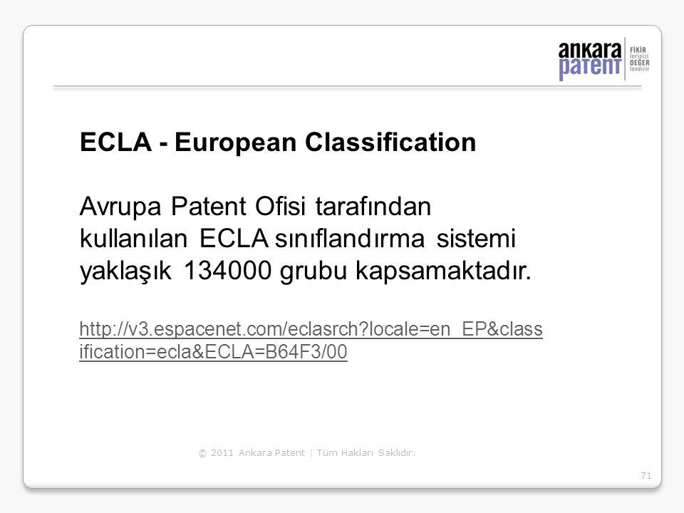 ECLA - European Classification Avrupa Patent Ofisi tarafından kullanılan ECLA sınıflandırma sistemi yaklaşık 134000 grubu kapsamaktadır. http://v3.esp