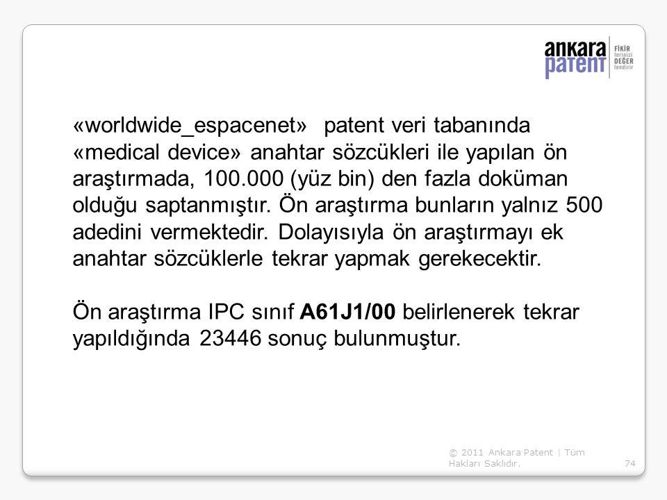 74 «worldwide_espacenet» patent veri tabanında «medical device» anahtar sözcükleri ile yapılan ön araştırmada, 100.000 (yüz bin) den fazla doküman old