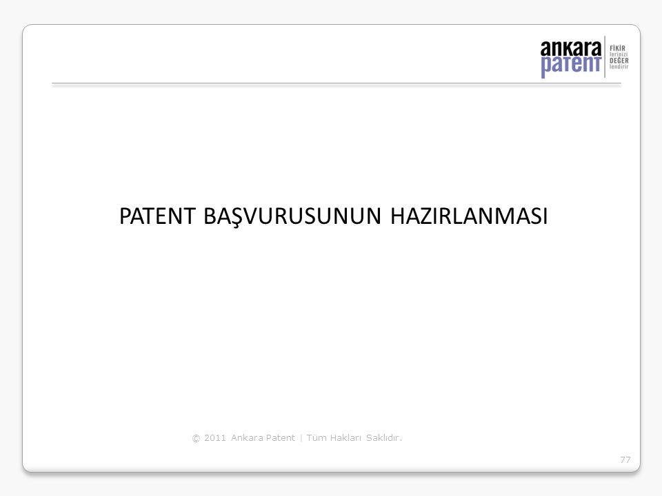 PATENT BAŞVURUSUNUN HAZIRLANMASI 77 © 2011 Ankara Patent | Tüm Hakları Saklıdır.