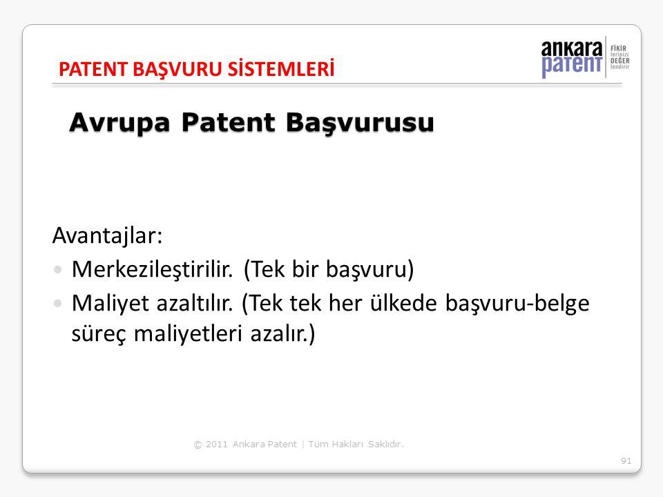 Avrupa Patent Başvurusu Avantajlar: Merkezileştirilir. (Tek bir başvuru) Maliyet azaltılır. (Tek tek her ülkede başvuru-belge süreç maliyetleri azalır