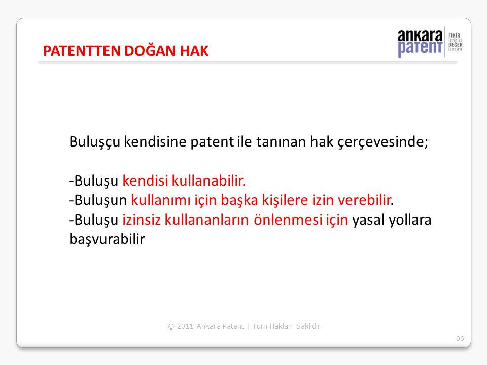 Buluşçu kendisine patent ile tanınan hak çerçevesinde; -Buluşu kendisi kullanabilir. -Buluşun kullanımı için başka kişilere izin verebilir. -Buluşu iz